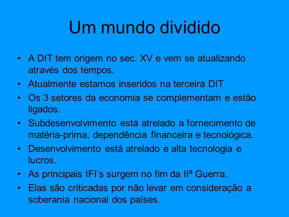 Um mundo dividido A DIT tem origem no sec. XV e vem se atualizando através dos tempos. Atualmente estamos inseridos na terceira DIT.