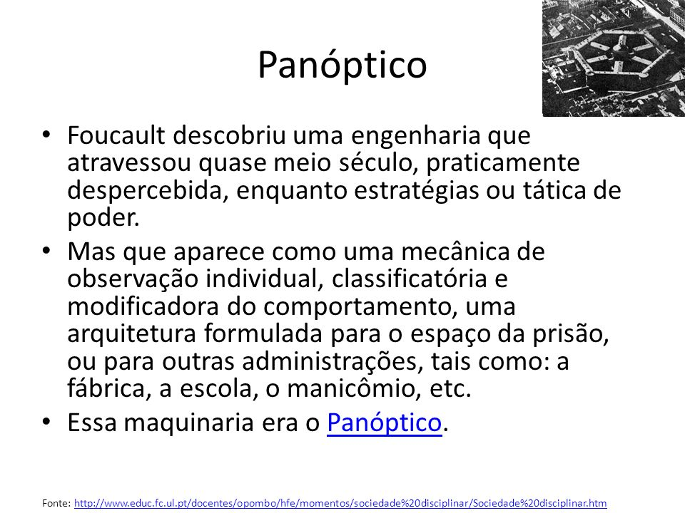 Panóptico Foucault descobriu uma engenharia que atravessou quase meio século, praticamente despercebida, enquanto estratégias ou tática de poder.