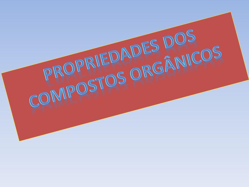 PROPRIEDADEs DOS COMPOSTOS ORGÂNICOS