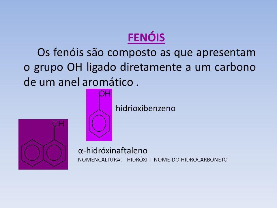 FENÓIS Os fenóis são composto as que apresentam o grupo OH ligado diretamente a um carbono de um anel aromático .