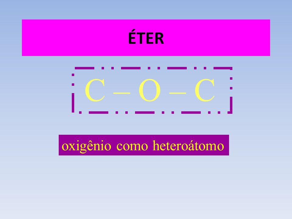 ÉTER C – O – C oxigênio como heteroátomo
