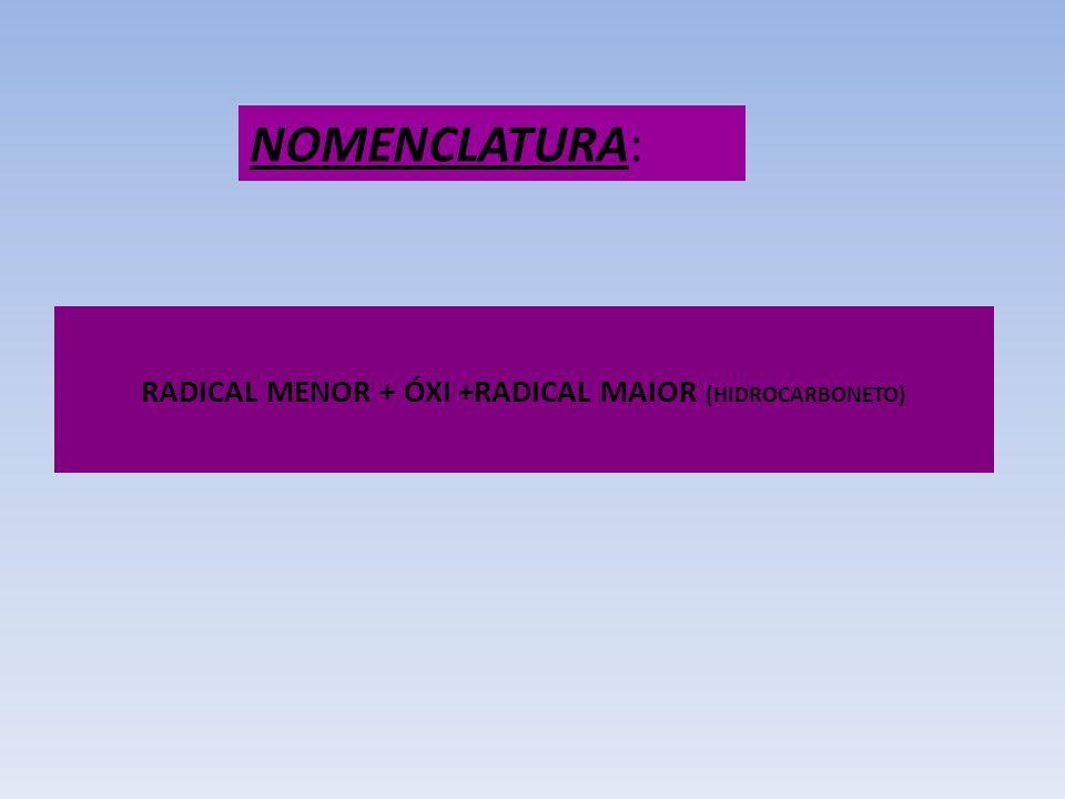 RADICAL MENOR + ÓXI +RADICAL MAIOR (HIDROCARBONETO)