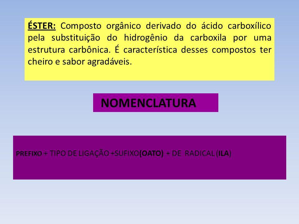 ÉSTER: Composto orgânico derivado do ácido carboxílico pela substituição do hidrogênio da carboxila por uma estrutura carbônica. É característica desses compostos ter cheiro e sabor agradáveis.