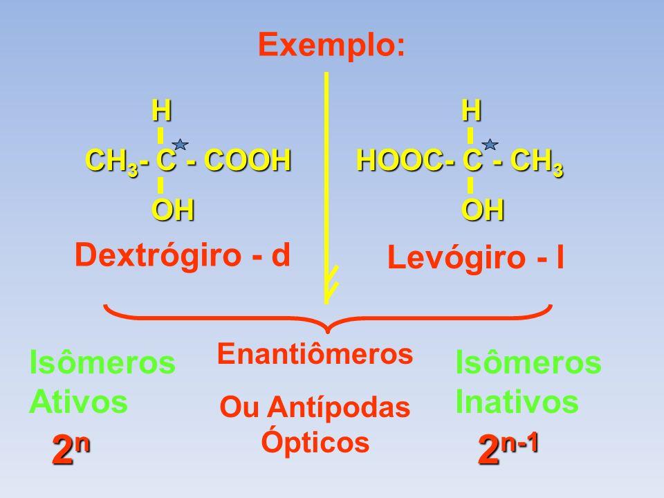 2n 2n-1 Exemplo: Dextrógiro - d Levógiro - l Isômeros Ativos Isômeros