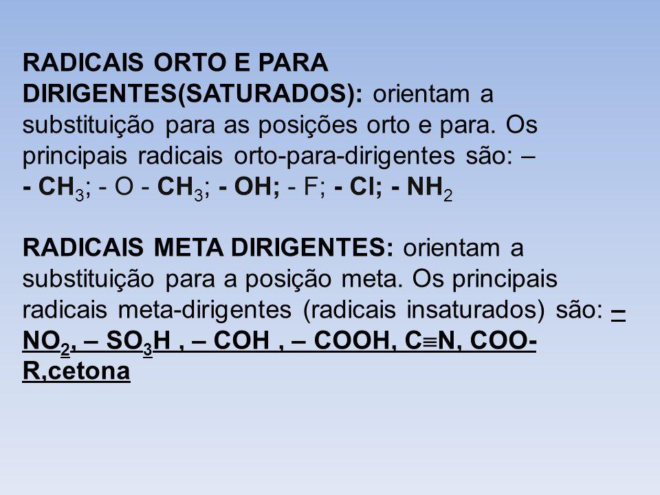 RADICAIS ORTO E PARA DIRIGENTES(SATURADOS): orientam a substituição para as posições orto e para. Os principais radicais orto-para-dirigentes são: –