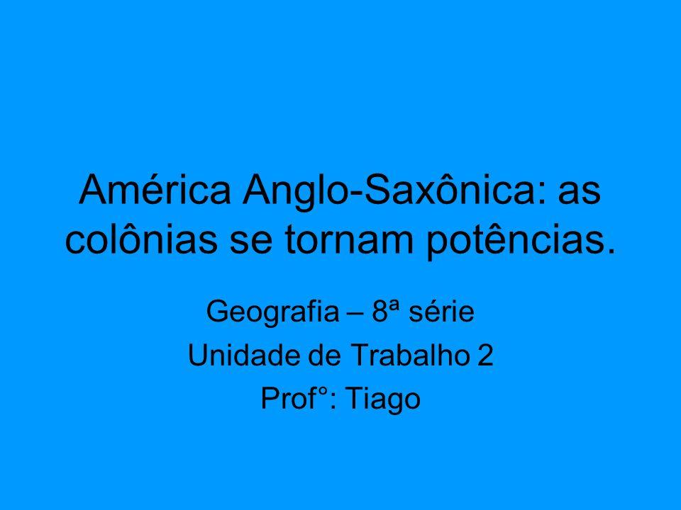 América Anglo-Saxônica: as colônias se tornam potências.