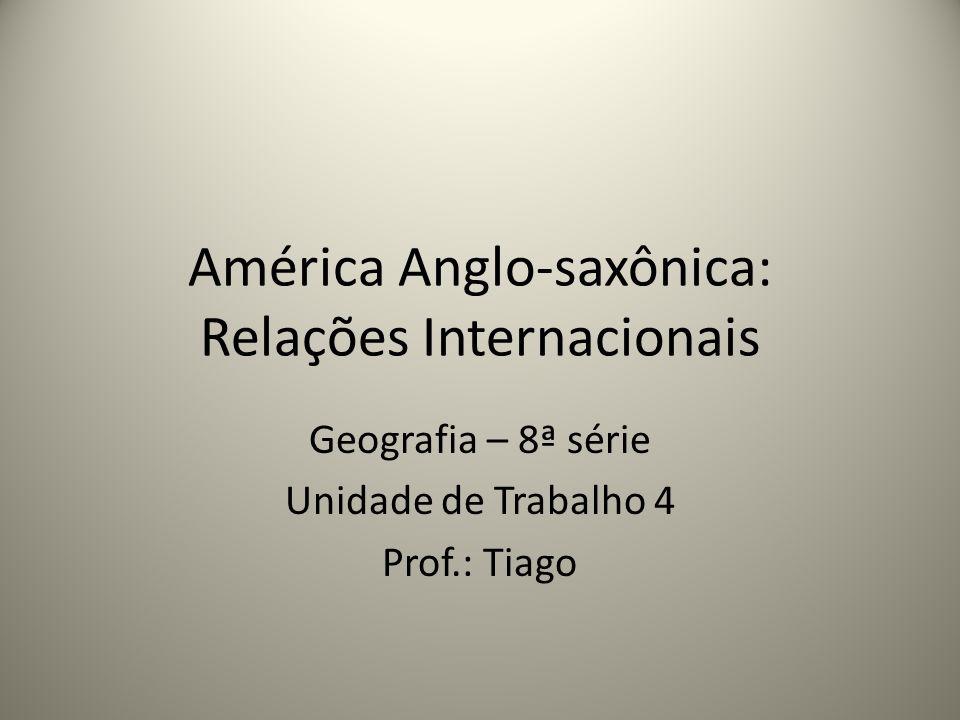 América Anglo-saxônica: Relações Internacionais