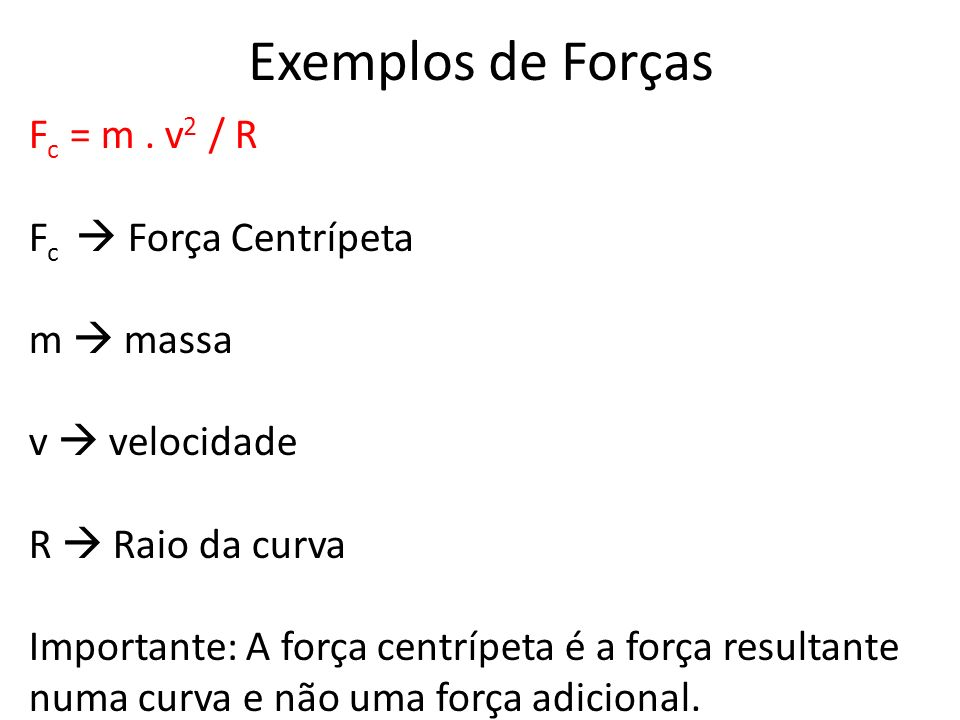 Exemplos de Forças Fc = m . v2 / R Fc  Força Centrípeta m  massa