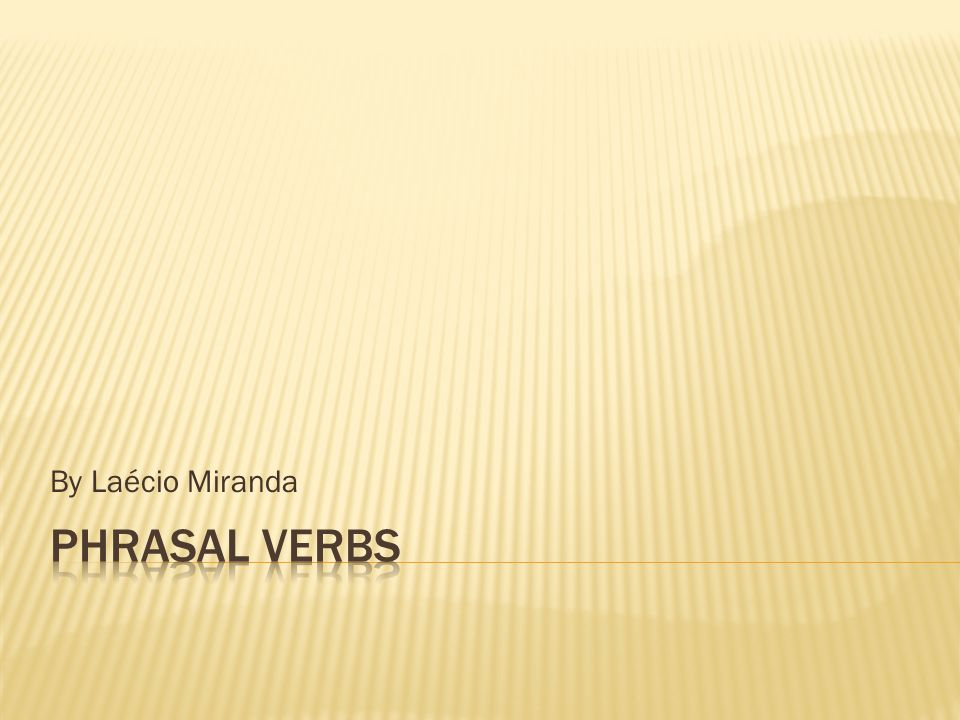 By Laécio Miranda Phrasal Verbs