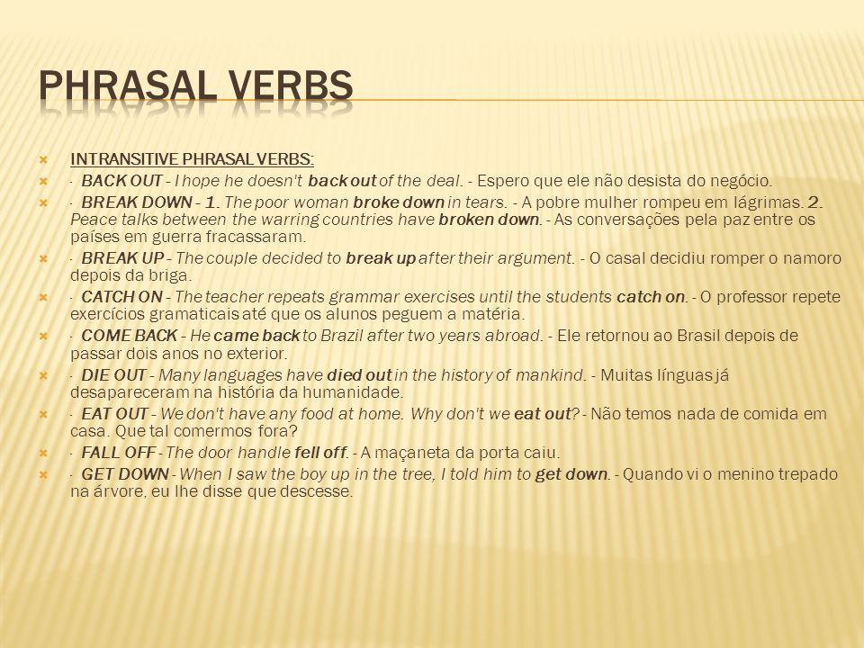 Phrasal Verbs INTRANSITIVE PHRASAL VERBS: