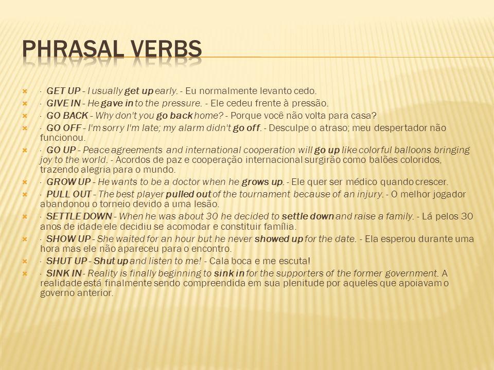 Phrasal Verbs· GET UP - I usually get up early. - Eu normalmente levanto cedo.