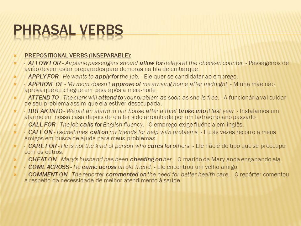Phrasal Verbs PREPOSITIONAL VERBS (INSEPARABLE):