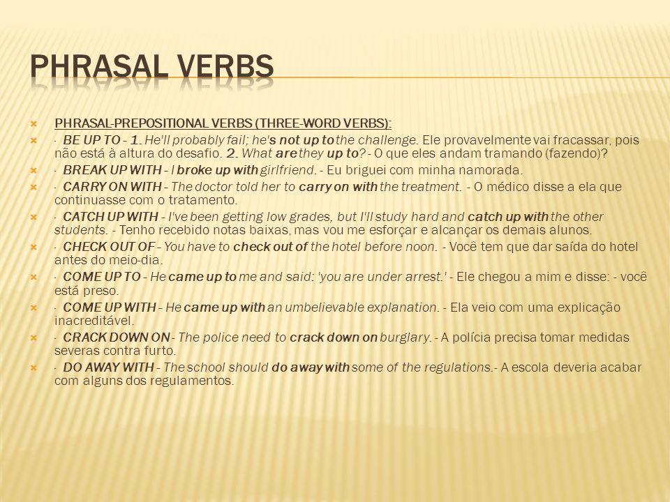Phrasal Verbs PHRASAL-PREPOSITIONAL VERBS (THREE-WORD VERBS):