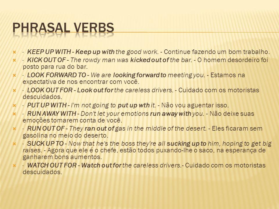 Phrasal Verbs · KEEP UP WITH - Keep up with the good work. - Continue fazendo um bom trabalho.
