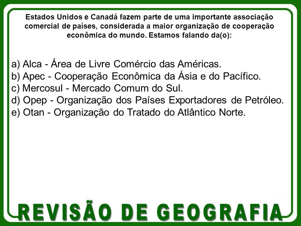 a) Alca - Área de Livre Comércio das Américas.
