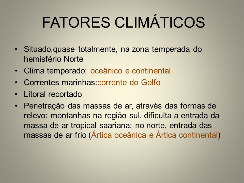 FATORES CLIMÁTICOS Situado,quase totalmente, na zona temperada do hemisfério Norte. Clima temperado: oceânico e continental.