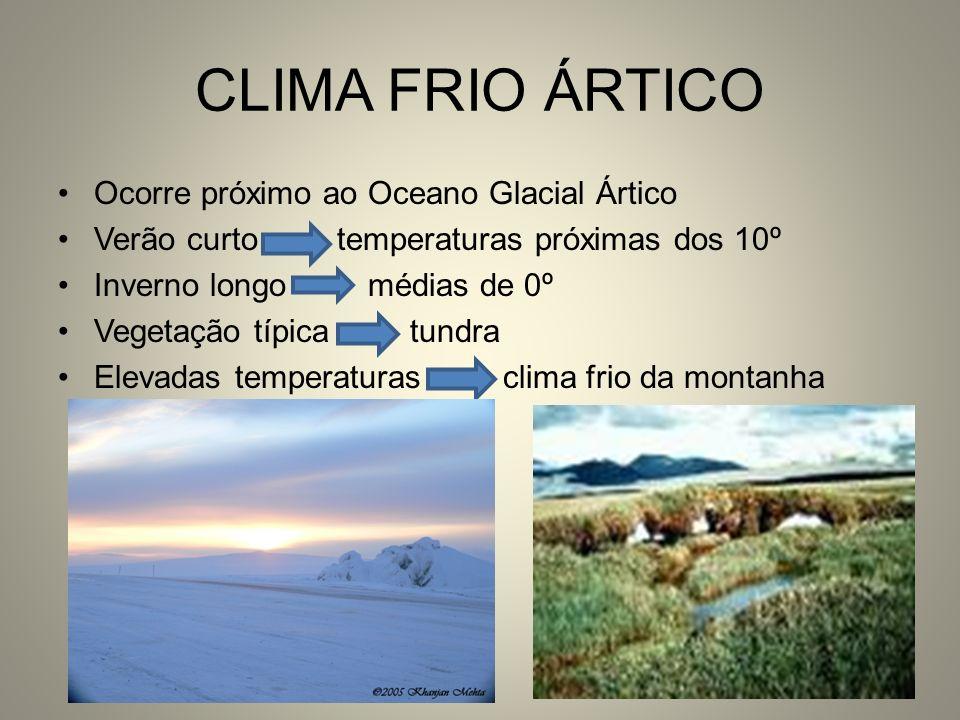 CLIMA FRIO ÁRTICO Ocorre próximo ao Oceano Glacial Ártico