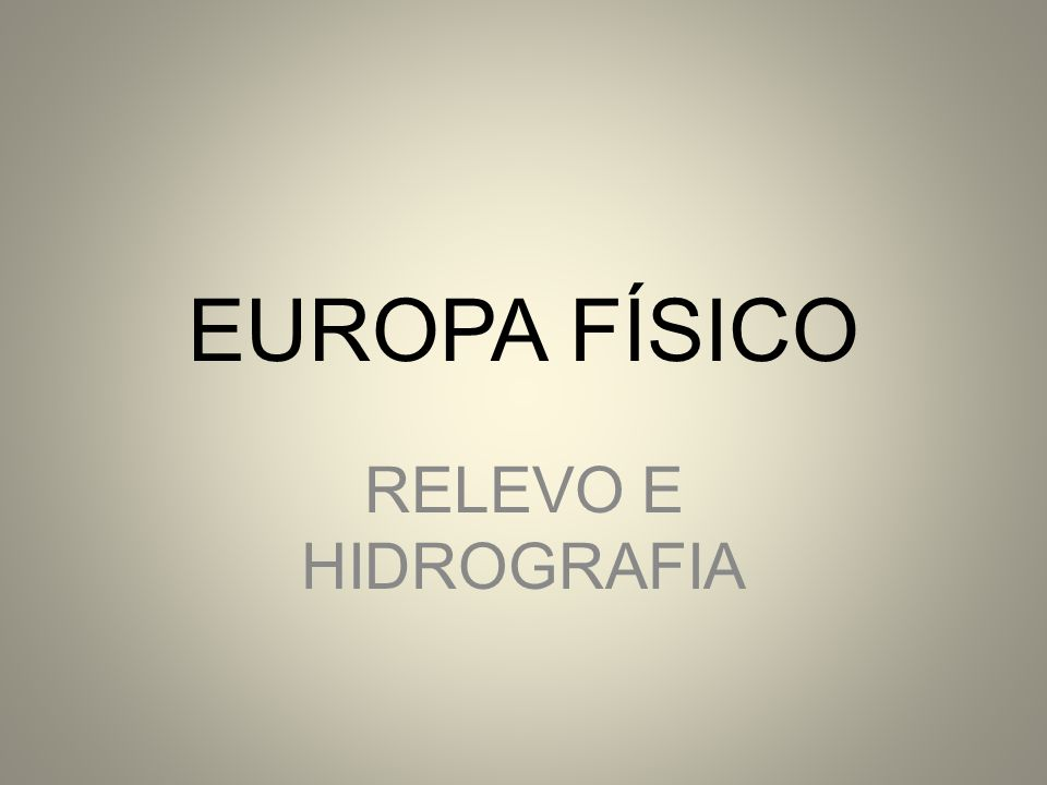 EUROPA FÍSICO RELEVO E HIDROGRAFIA