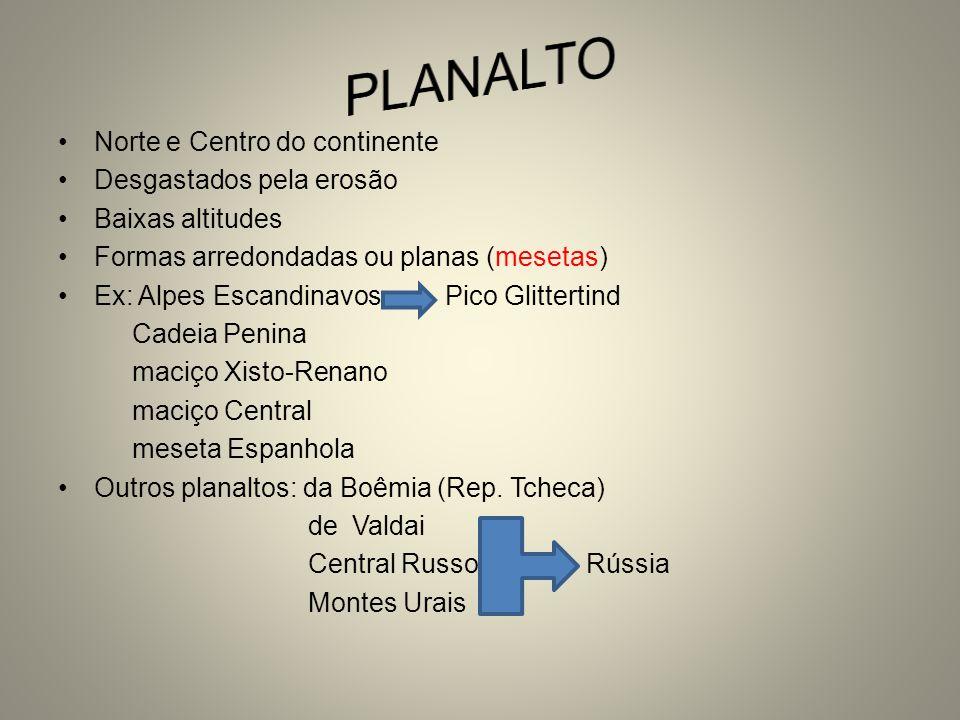 PLANALTO Norte e Centro do continente Desgastados pela erosão