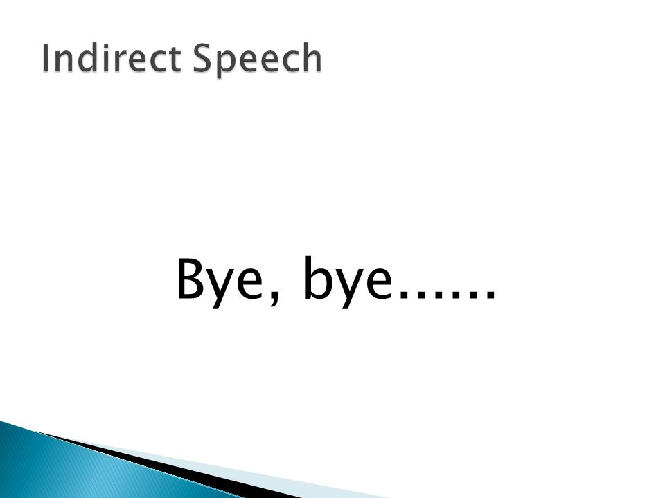 Indirect Speech Bye, bye......