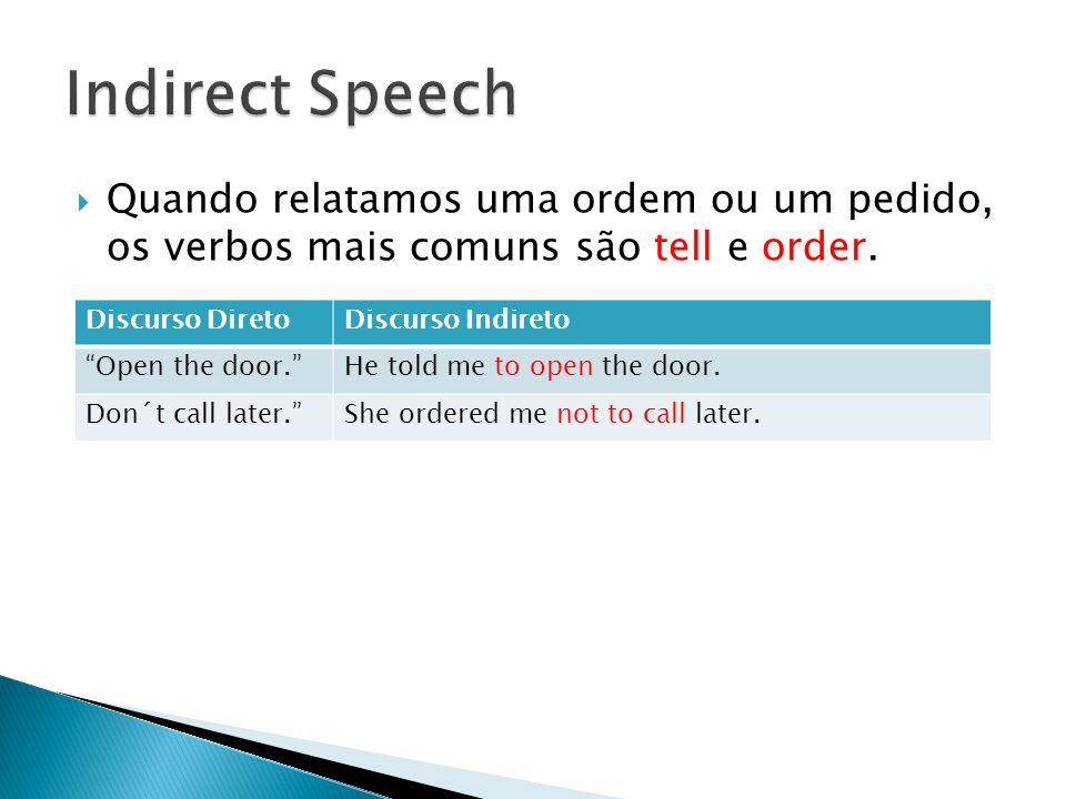 Indirect Speech Quando relatamos uma ordem ou um pedido, os verbos mais comuns são tell e order. Discurso Direto.