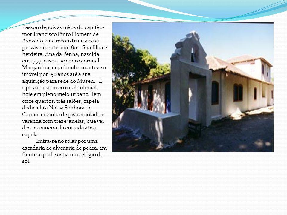 Passou depois às mãos do capitão-mor Francisco Pinto Homem de Azevedo, que reconstruiu a casa, provavelmente, em 1805.