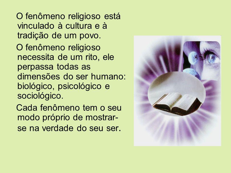 O fenômeno religioso está vinculado à cultura e à tradição de um povo.