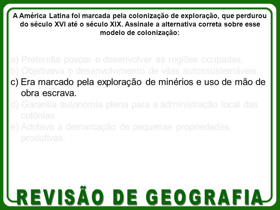 a) Pretendia povoar e desenvolver as regiões ocupadas.