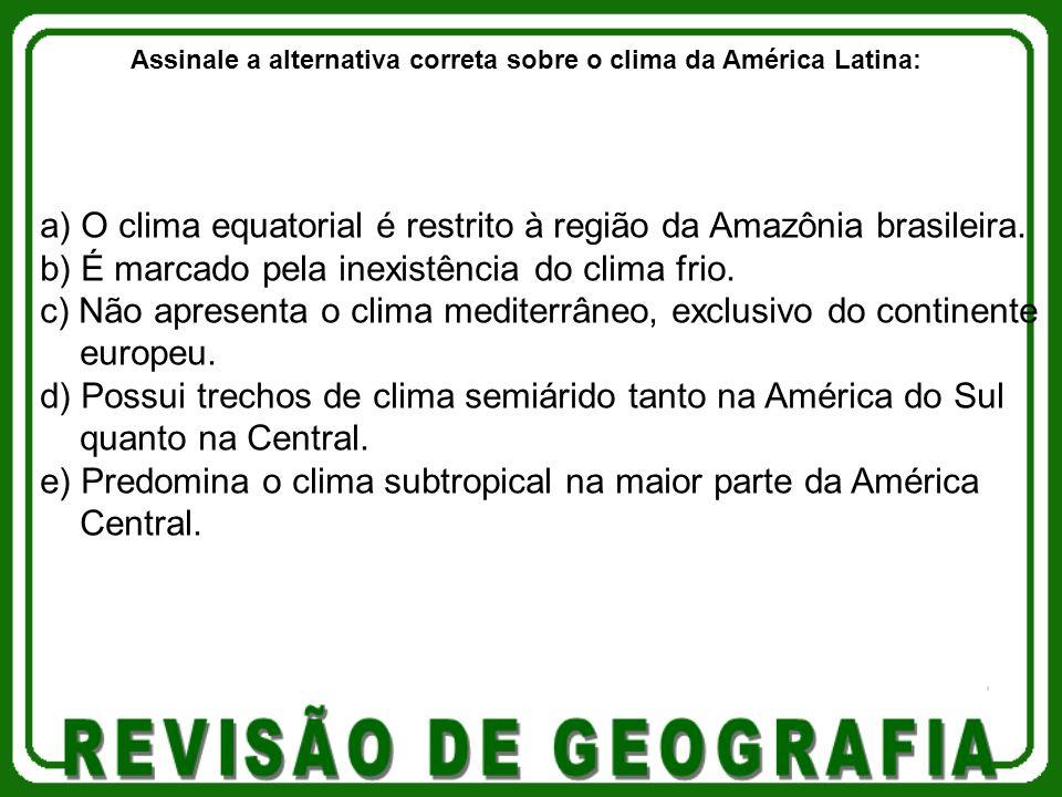 Assinale a alternativa correta sobre o clima da América Latina: