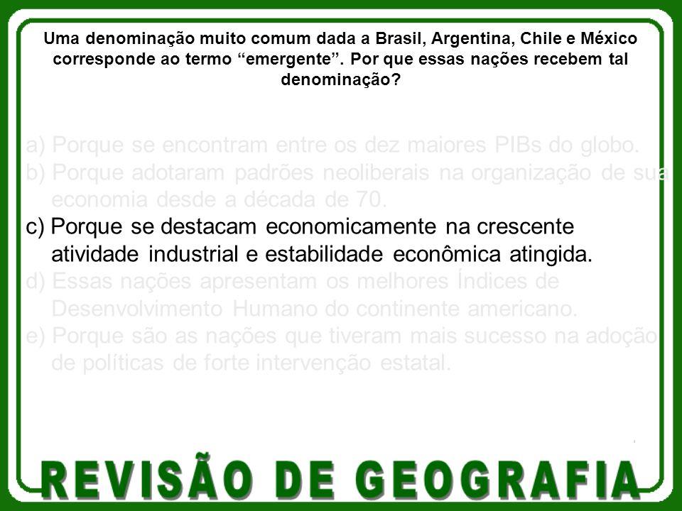 a) Porque se encontram entre os dez maiores PIBs do globo.