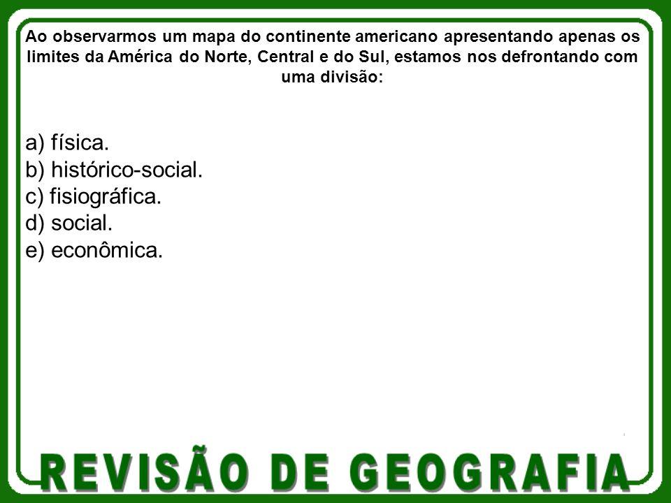 a) física. b) histórico-social. c) fisiográfica. d) social.