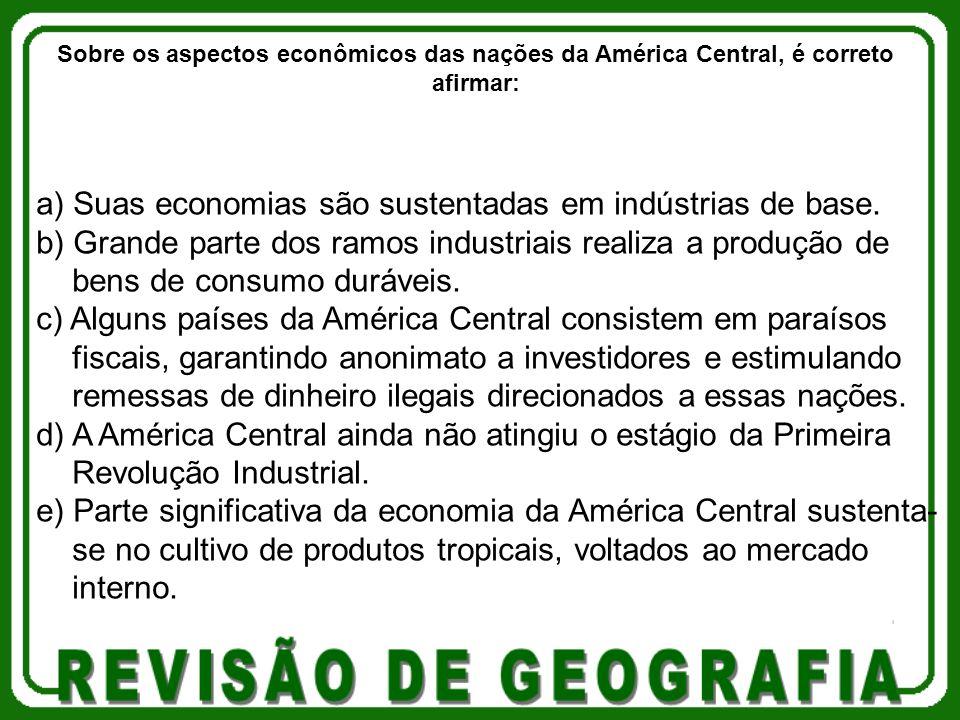 a) Suas economias são sustentadas em indústrias de base.