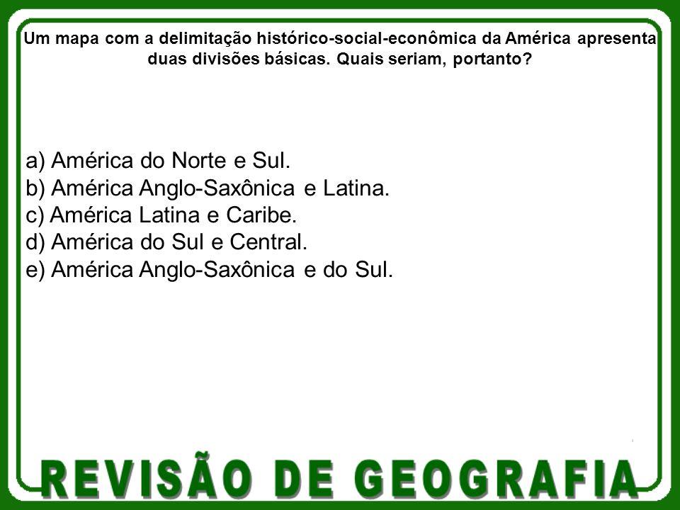 a) América do Norte e Sul. b) América Anglo-Saxônica e Latina.