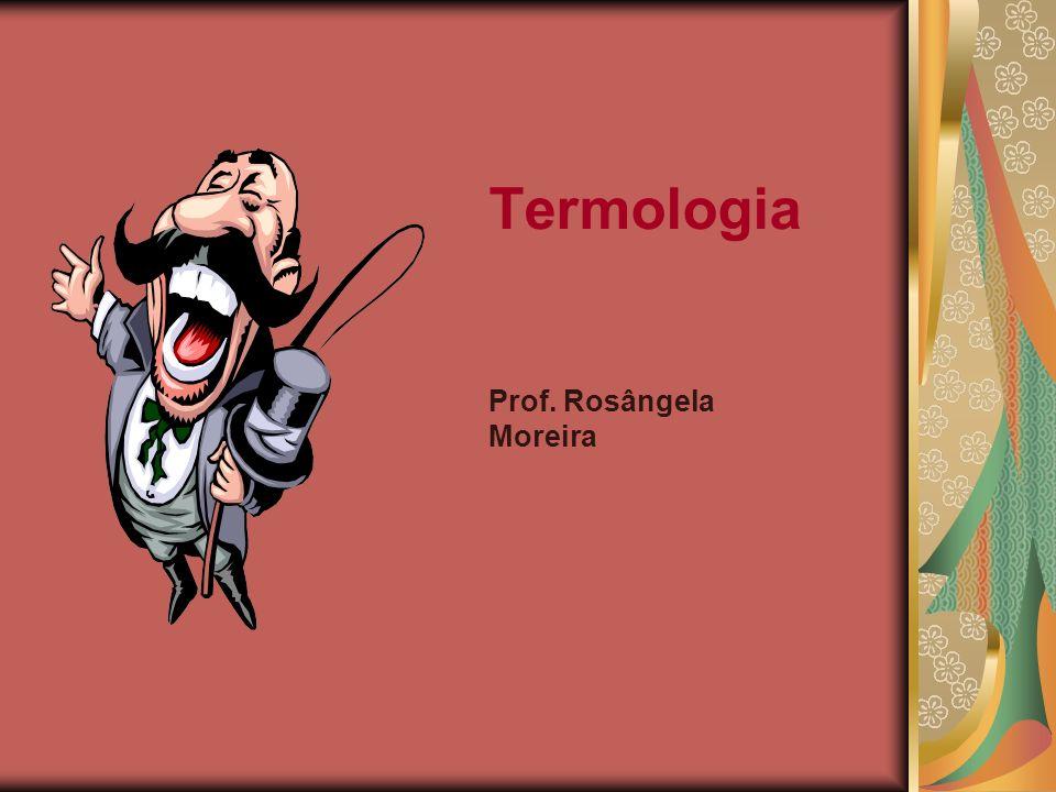 Termologia Prof. Rosângela Moreira