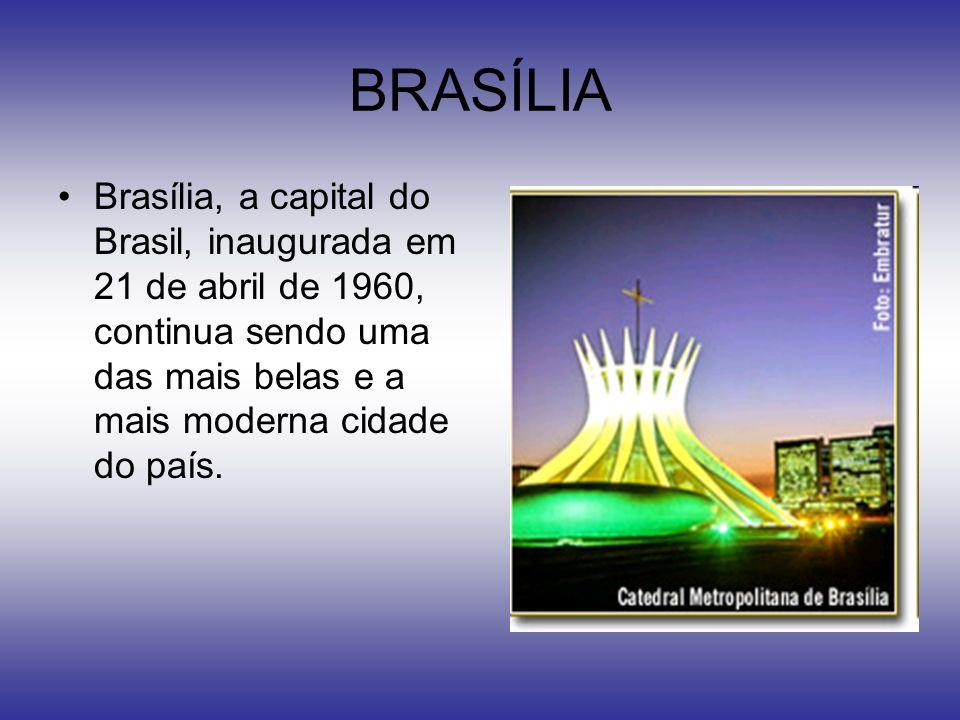 BRASÍLIA Brasília, a capital do Brasil, inaugurada em 21 de abril de 1960, continua sendo uma das mais belas e a mais moderna cidade do país.