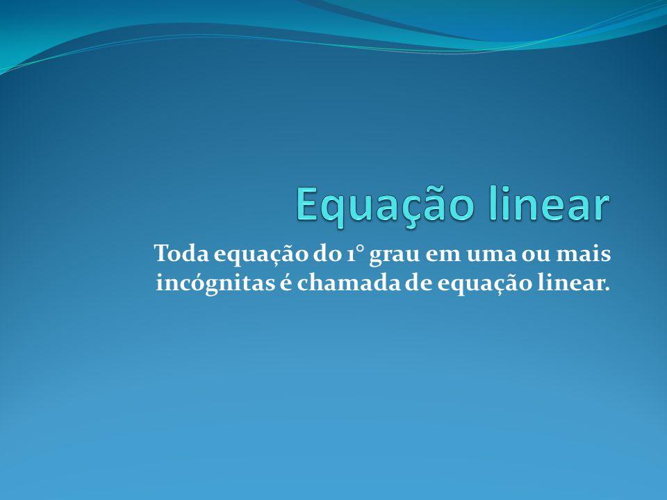 Equação linear Toda equação do 1° grau em uma ou mais incógnitas é chamada de equação linear.