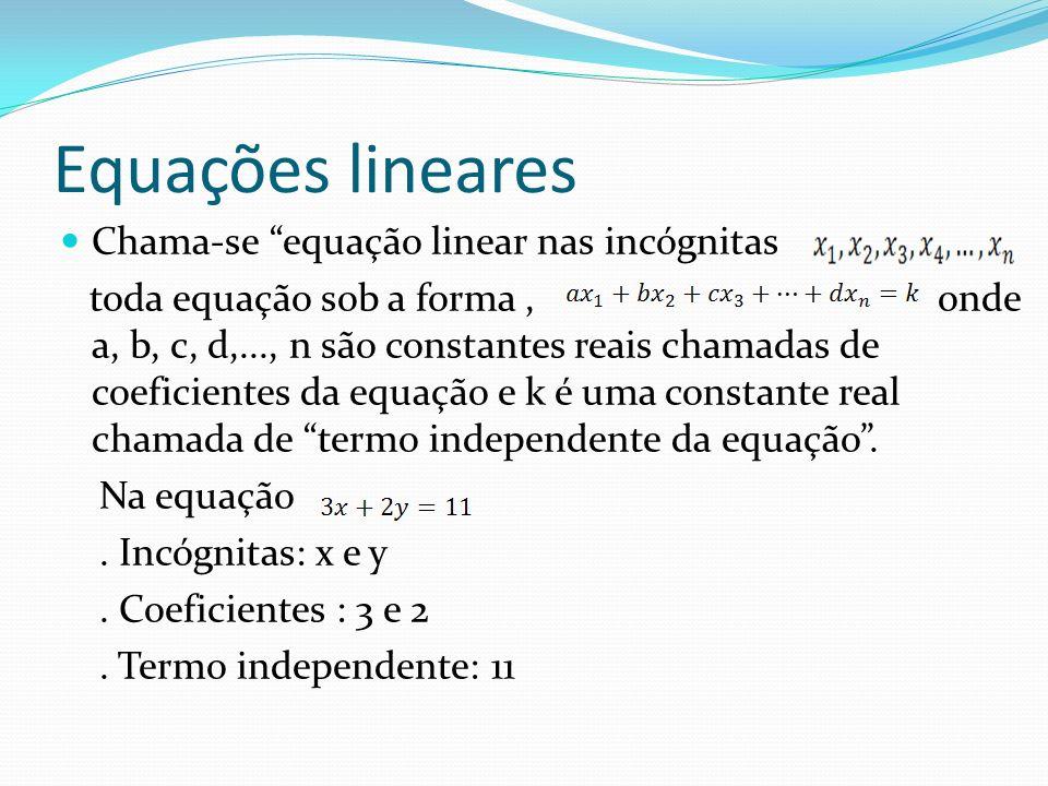 Equações lineares Chama-se equação linear nas incógnitas