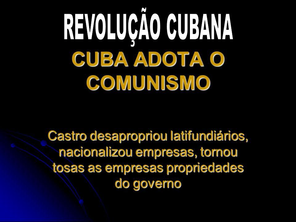 CUBA ADOTA O COMUNISMO REVOLUÇÃO CUBANA