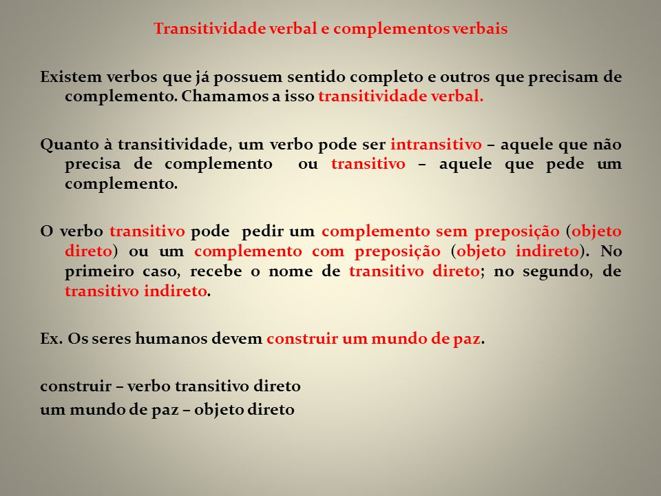 Transitividade verbal e complementos verbais Existem verbos que já possuem sentido completo e outros que precisam de complemento.