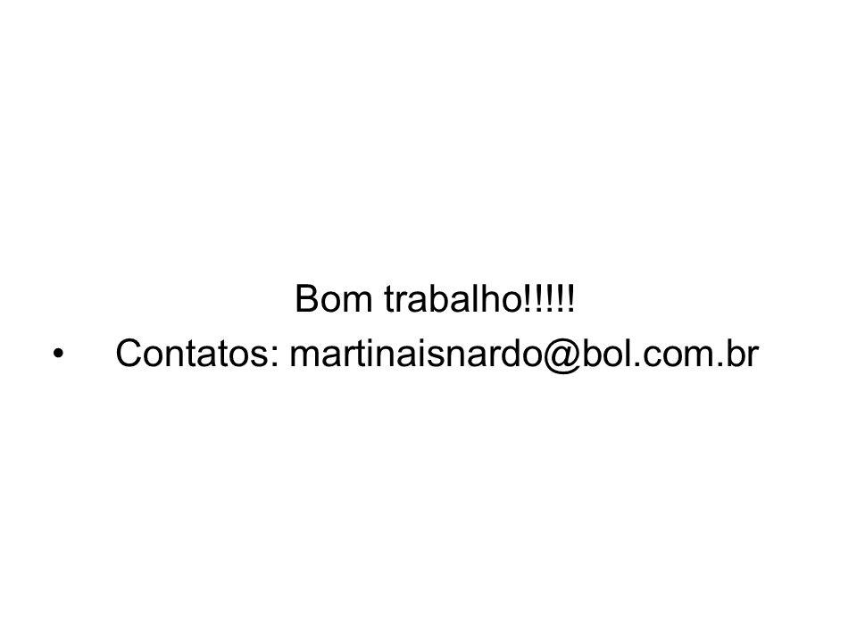Bom trabalho!!!!! Contatos: martinaisnardo@bol.com.br