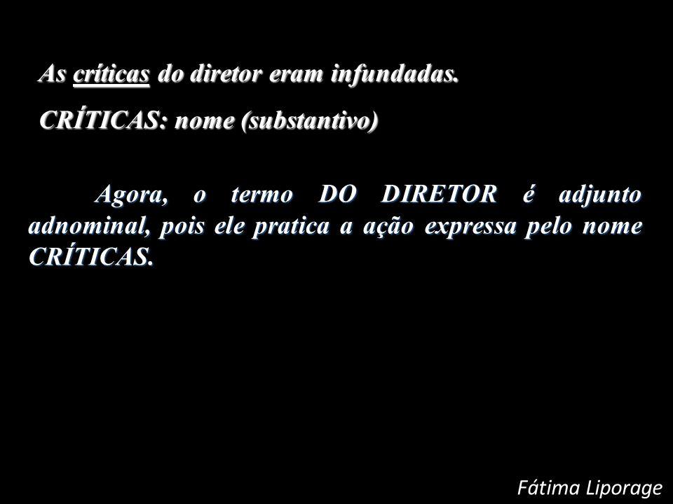 As críticas do diretor eram infundadas. CRÍTICAS: nome (substantivo)