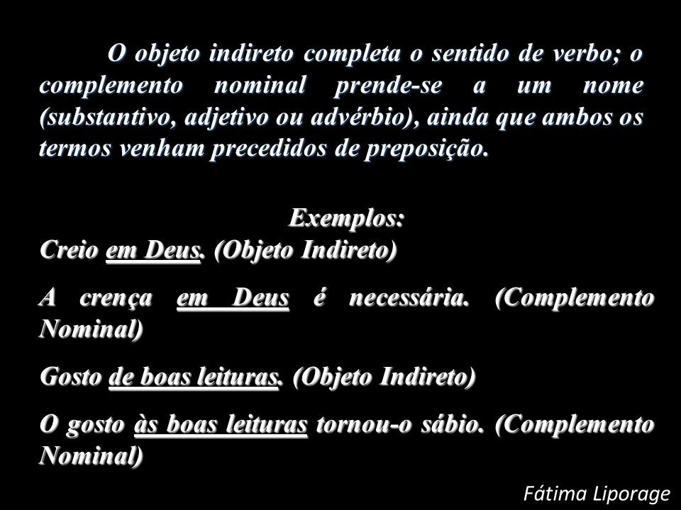 Exemplos: Creio em Deus. (Objeto Indireto)