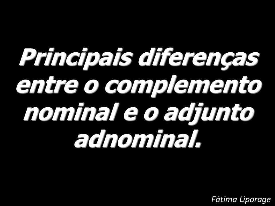 Principais diferenças entre o complemento nominal e o adjunto adnominal.