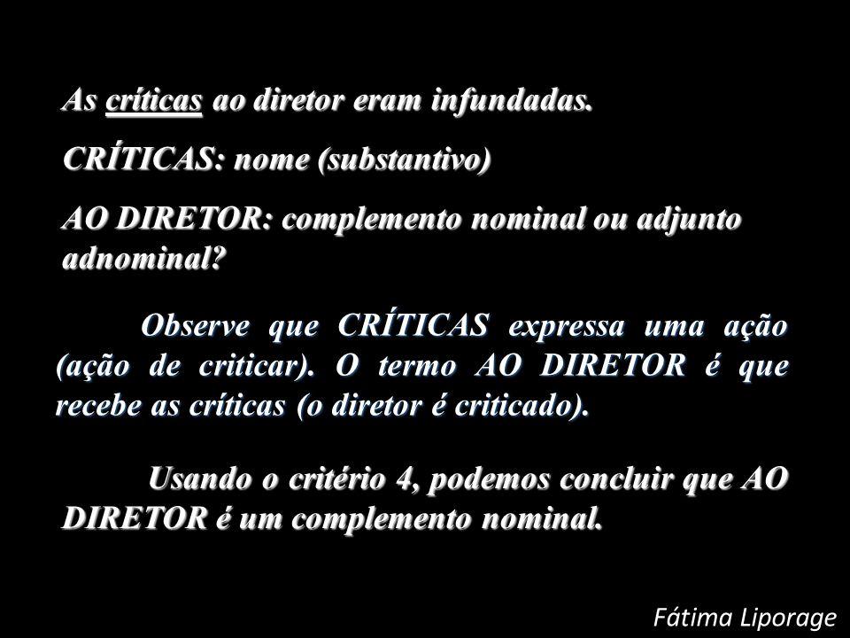 As críticas ao diretor eram infundadas. CRÍTICAS: nome (substantivo)