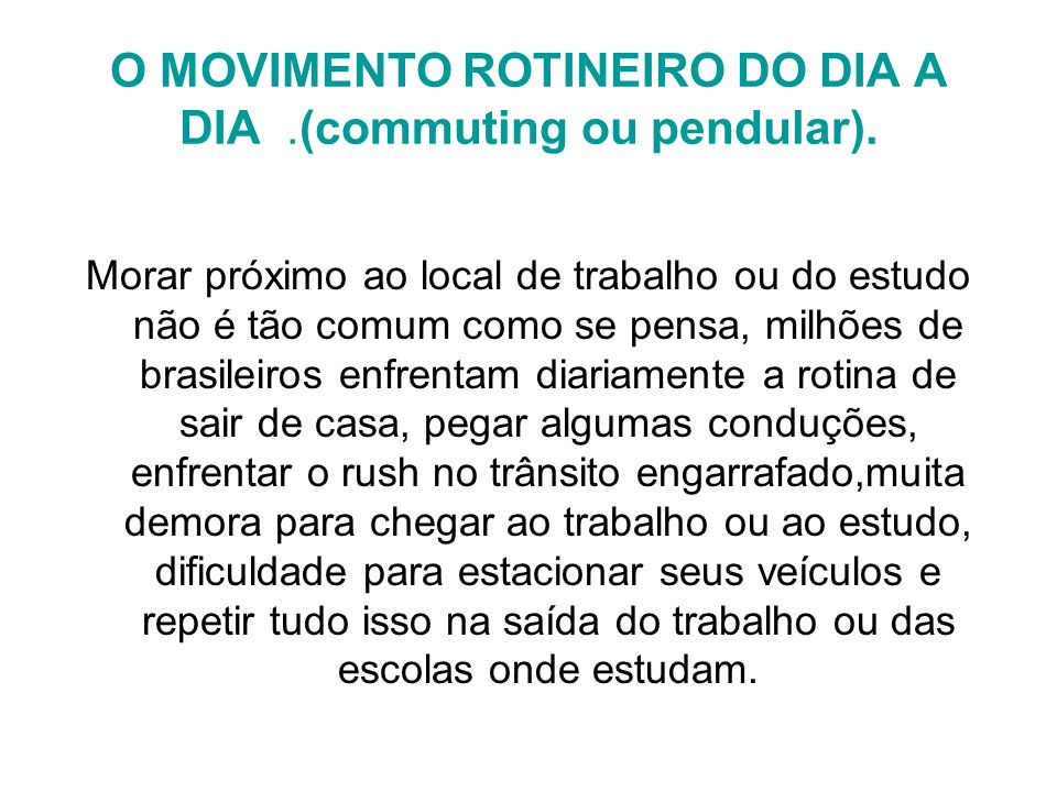 O MOVIMENTO ROTINEIRO DO DIA A DIA .(commuting ou pendular).