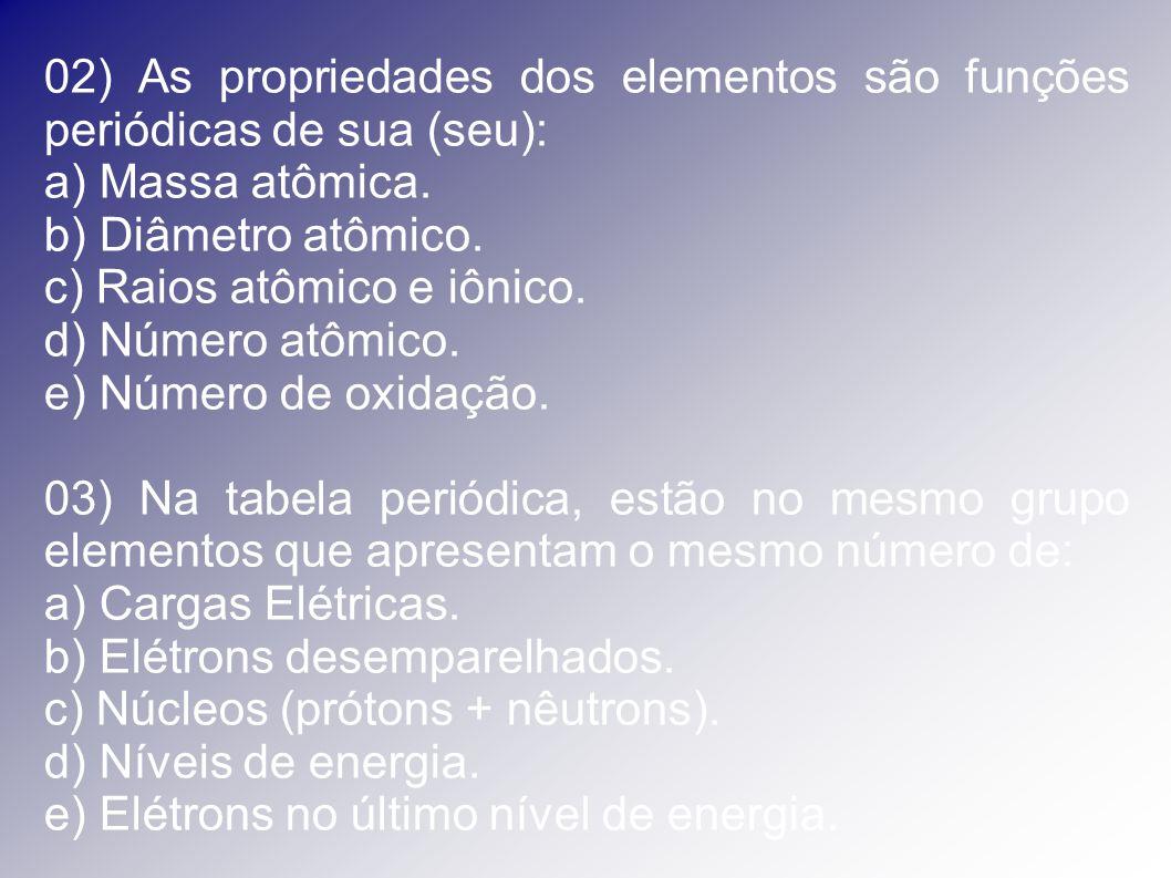 02) As propriedades dos elementos são funções periódicas de sua (seu):
