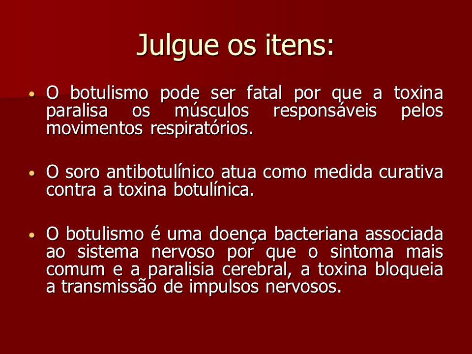 Julgue os itens: O botulismo pode ser fatal por que a toxina paralisa os músculos responsáveis pelos movimentos respiratórios.