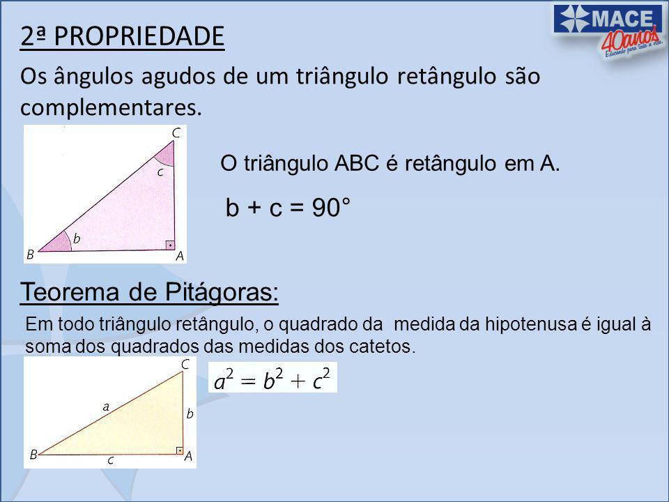 2ª PROPRIEDADE Os ângulos agudos de um triângulo retângulo são