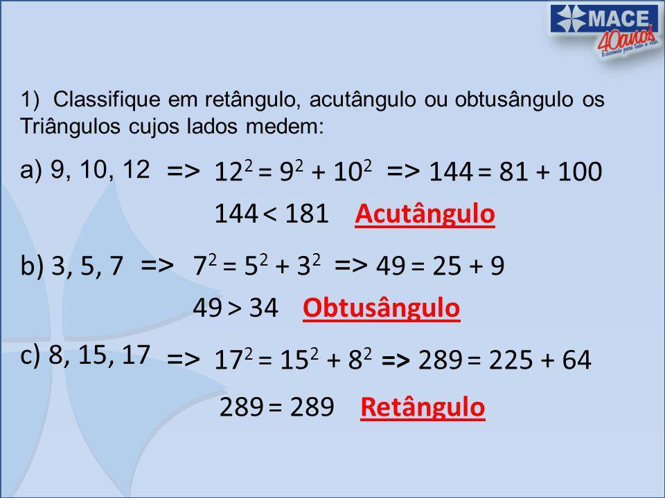 => 122 = 92 + 102 => 144 = 81 + 100 144 < 181 Acutângulo