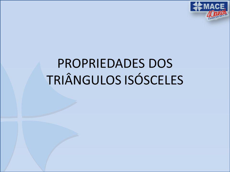 PROPRIEDADES DOS TRIÂNGULOS ISÓSCELES
